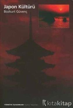 Japon Kültürü Nihon Bunka | Bozkurt Güvenç | İş Bankası Kültür Yayınları |  9789754580198 | Kültür Ve Bilim | Kıta Kitap